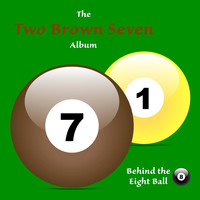 Behind the Eight Ball - Two Brown Seven