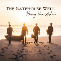 The Gatehouse Well - Bring You Ashore