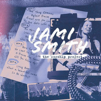 Jami Smith - The Worship Project