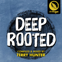 Terry Hunter - Deep Rooted (Compiled & Mixed by Terry Hunter) (Explicit)
