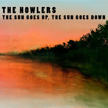 The Howlers - The Sun Goes Up, The Sun Goes Down