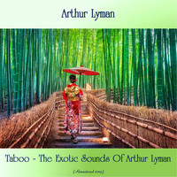 Arthur Lyman - Taboo - The Exotic Sounds Of Arthur Lyman (Remastered 2019)