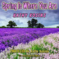 Kathy Kosins - Spring Is Where You Are