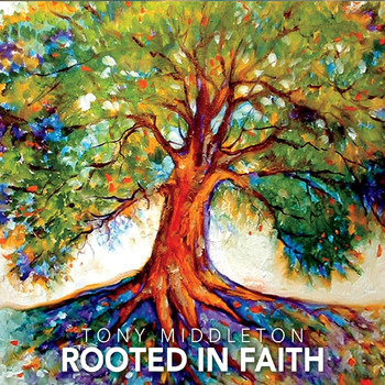 Tony Middleton - Rooted in Faith