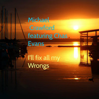 Michael Crawford - I'll Fix All My Wrongs (feat. Chas Evans)
