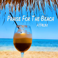 Atrium - Praise for the Beach