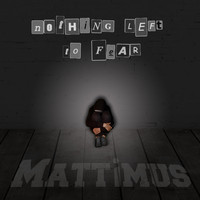 Mattimus - Nothing Left to Fear (Explicit)