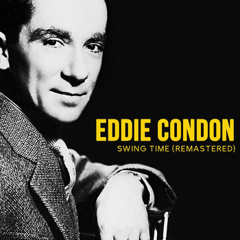 Eddie Condon - Swing Time (Remastered)
