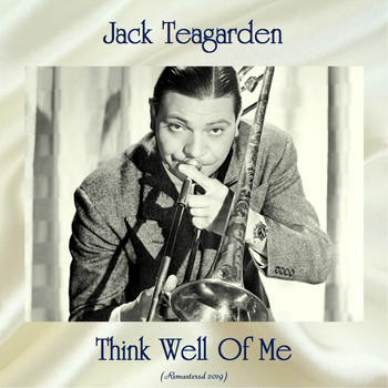 Jack Teagarden - Think Well Of Me (Remastered 2019)