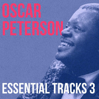 Oscar Peterson - Oscar Peterson, Essential Tracks, Vol. 3