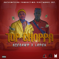 Laden and Acegawd - Top Choppa (Explicit)