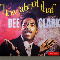 Dee Clark - How About That (Album of 1959 plus Bonus Tracks)