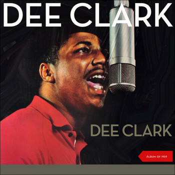Dee Clark - Dee Clark (Album of 1959 plus Bonus Tracks)