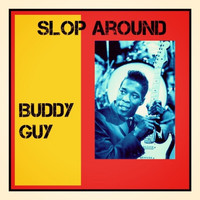 Buddy Guy - Slop Around (Explicit)
