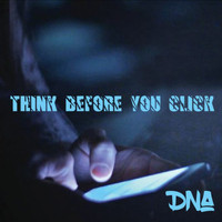 DNA - Think Before You Click