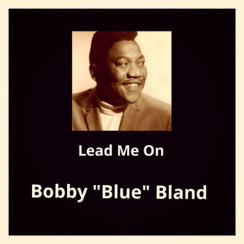 "Bobby ""Blue"" Bland - Lead Me On"