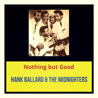 Hank Ballard & The Midnighters - Nothing but Good