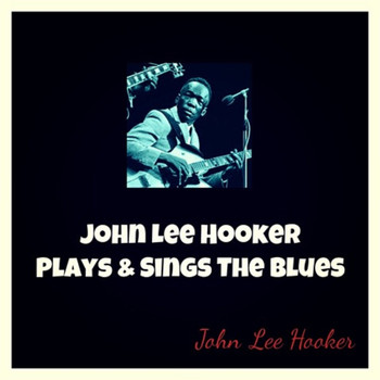 John Lee Hooker - John Lee Hooker Plays & Sings the Blues