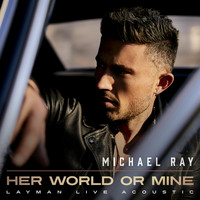 Michael Ray - Her World Or Mine (Layman Live Acoustic)