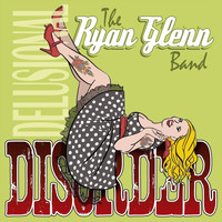 The Ryan Glenn Band - Delusional Disorder