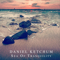 Daniel Ketchum - Sea of Tranquility