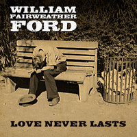 William Fairweather Ford - Love Never Lasts