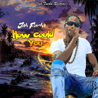 Jah Fucha - How Could You