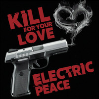 Electric Peace - Kill for Your Love