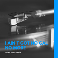 Ivory Joe Hunter - I Ain't Got No Gal No More