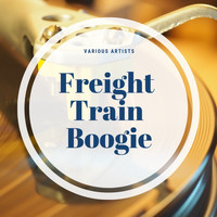 Various Artists - Freight Train Boogie