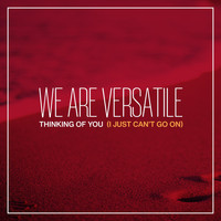 We Are Versatile - Thinking of You (I Just Can't Go On)