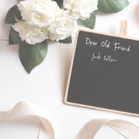Josh Sellers - Dear Old Friend