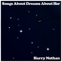 Harry Nathan - Songs About Dreams About Her