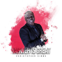 Christopher Simms - Yahweh Is Great