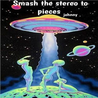 Johnny - Smash the Stereo to Pieces