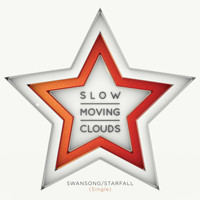 Slow Moving Clouds - Swansong / Starfall (Single)