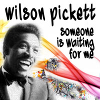 Wilson Pickett - Someone Is Waiting For Me (Hoch geladen)