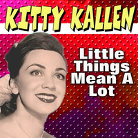 Kitty Kallen - Little Things Mean A Lot