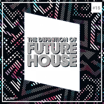 Various Artists - The Definition of Future House, Vol. 15