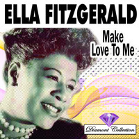 Ella Fitzgerald - Make Love To Me