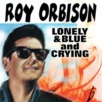Roy Orbison - LONELY & BLUE and CRYING