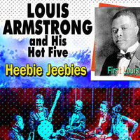 Louis Armstrong - Louis Armstrong And His Hot Five Heebie Jeebies (First Louis)