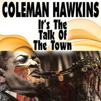 Coleman Hawkins - It's The Talk Of The Town