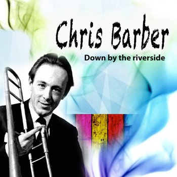 Chris Barber - Down by the riverside