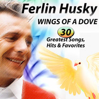 Ferlin Husky - WINGS OF A DOVE 30 Songs, Greatest Hits & Favorites