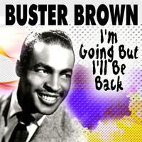 Buster Brown - I'm Going But I'll Be Back (Explicit)