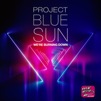 Project Blue Sun - We're Burning Down