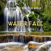 Sounds of Beautiful World - Flowing Water: Waterfall (Nature Sounds for Relaxation, Meditation, Healing & Sleep)