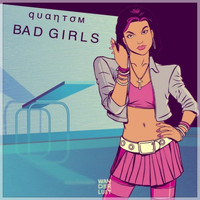 Quantom - Bad Girls (Explicit)