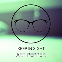 Art Pepper - Keep In Sight